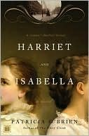 "Harriet and Isabella: A Novel by Patricia O'Brien. Another pinner say, it's about a ""scandal surrounding the family of Harriet Beecher Stowe."""