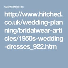 http://www.hitched.co.uk/wedding-planning/bridalwear-articles/1950s-wedding-dresses_922.htm