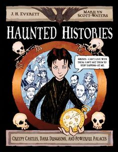 Haunted Histories: Creepy Castles, Dark Dungeons, and Powerful Palaces by J. H. Everett