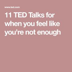 11 TED Talks for when you feel like you're not enough
