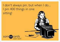 Hilarious Some Ecards | Hilarious! / SOMEECARDS. One time...I got a little crazy. 1000 pins! It takes skill.