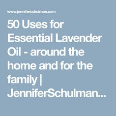 50 Uses for Essential Lavender Oil - around the home and for the family | JenniferSchulman.com | Delight Yourself!