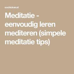 Meditatie - eenvoudig leren mediteren (simpele meditatie tips)