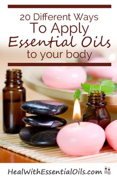 20 Different Ways To Apply Essential Oils to your body