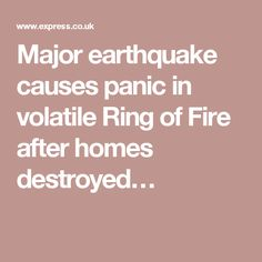 Major earthquake causes panic in volatile Ring of Fire after homes destroyed…