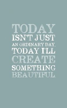 Today I'll create something beautiful