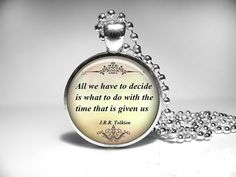 Hey, I found this really awesome Etsy listing at https://www.etsy.com/listing/173659350/quote-tolkien-necklace-quote-pendant