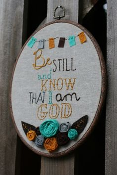 """Know it. """"Be Still and Know that I am God. I will be exalted among the nations. I will be exalted in the earth."""" Psalm 46:10"""