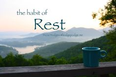 the habit of rest - the first step before all the planning and prep (and taking a blogging break)