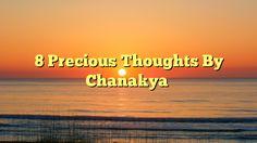8 Precious Thoughts By Chanakya