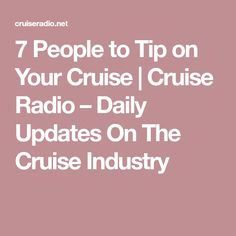 7 People to Tip on Your Cruise | Cruise Radio – Daily Updates On The Cruise Industry