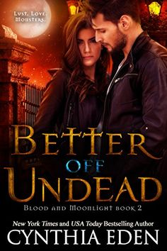 Better Off Undead (Blood and Moonlight #2) by Cynthia Eden (12 Jan 2016)