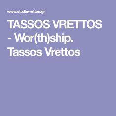 TASSOS VRETTOS - Wor(th)ship. Tassos Vrettos