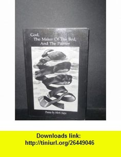God the Maker of the Bed and the Painter (9780878861286) Mary Nepo, Mark Nepo , ISBN-10: 0878861289  , ISBN-13: 978-0878861286 ,  , tutorials , pdf , ebook , torrent , downloads , rapidshare , filesonic , hotfile , megaupload , fileserve