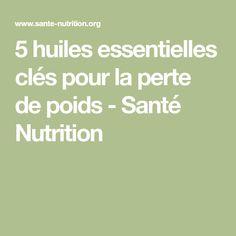 5 huiles essentielles clés pour la perte de poids - Santé Nutrition