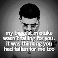 ~My biggest mistake wasn't falling for you. It was thinking you had fallen for me too.