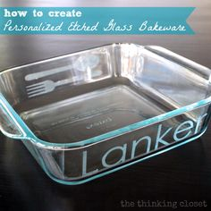 Never lose your dish at a potluck again! Personalized Etched Glass Bakeware Tutorial. Great wedding shower gift, too!