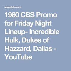 1980 CBS Promo for Friday Night Lineup- Incredible Hulk, Dukes of Hazzard, Dallas - YouTube