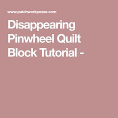 Disappearing Pinwheel Quilt Block Tutorial -