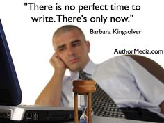 The time to write is now.