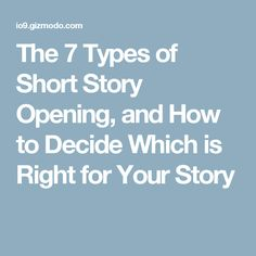 The 7 Types of Short Story Opening, and How to Decide Which is Right for Your Story Types Of Shorts, Win Or Lose, Your Story, Short Stories, Sentences, English, Frases, English Language