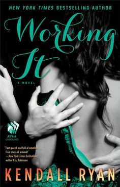 Working It: A Love by Design Novel by Kendall Ryan.