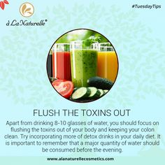 #TuesdayTip  Flush the Toxins Out  Apart from drinking 8-10 glasses of water, you should focus on flushing the toxins out of your body and keeping your colon clean. Try incorporating more of detox drinks in your daily diet. It is important to remember that a major quantity of water should be consumed before the evening.  #TuesdayTip #skincare #beauty #feelfabulous #rejuvenate #soft #smooth #skin #luxury #relax #refresh #Lookgoodfeelgreat