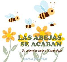 #cuento infantil : Fábula de amor a la naturaleza: Las abejas se acaban.