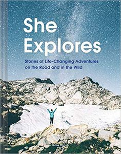 She Explores: Stories Of Life-Changing Adventures On The Road And In The Wild (Solo Travel Guides, Travel Essays, Women Hiking Books) – Hardcover – (March Sleeping Under The Stars, Explorer, Solo Travel, Travel Guides, Reading Online, Books Online, Travel Photography, Road Trip, Life Changing