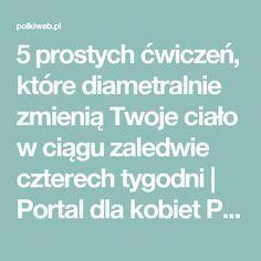 5 prostych ćwiczeń, które diametralnie zmienią Twoje ciało w ciągu zaledwie czterech tygodni | Portal dla kobiet Polkiweb.pl Portal, Challenges, Fitness
