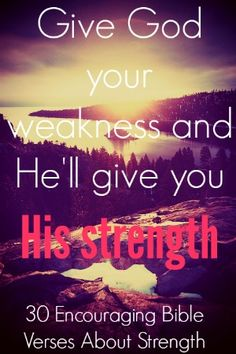 Bible Verse About Strength: Give God your weakness and He'll give you His strength. Check Out 30 Encouraging Bible Verses About Strength Bible Verses About Strength, Encouraging Bible Verses, Bible Encouragement, Bible Verses Quotes, Faith Quotes, Scriptures, Strength Quotes, Spiritual Quotes, Positive Quotes