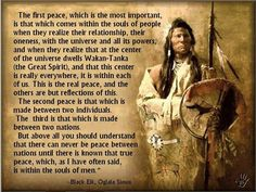 Native American wisdom There can only be peace between nations when there is the first peace, which is peace within the souls of men