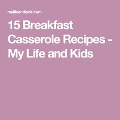 15 Breakfast Casserole Recipes - My Life and Kids