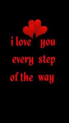 I love you every step of the way.