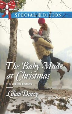 The Baby Made at Christmas by Lilian Darcy Harlequin Special Edition Nov 2013 Miniseries: The Cherry Sisters Category: Home and Family