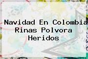 http://tecnoautos.com/wp-content/uploads/imagenes/tendencias/thumbs/navidad-en-colombia-rinas-polvora-heridos.jpg Navidad. Navidad en Colombia rinas polvora heridos, Enlaces, Imágenes, Videos y Tweets - http://tecnoautos.com/actualidad/navidad-navidad-en-colombia-rinas-polvora-heridos/