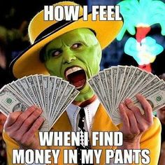 I found 5 buckeroos in my pocket today!! This was my reaction.  #meme #money #funnymemes #funnyshit #lifequotes #evil #facemask #themask #movies #cash #bestdayever