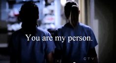 """""""You are my person. You will always be my person.""""  #Grey's Anatomy"""
