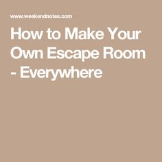How to Make Your Own Escape Room - Everywhere