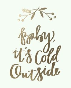 Baby its cold outside!