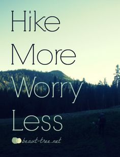 Motto: Hike more, Worry Less