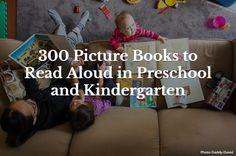 300 Picture Books to read aloud in preschool and kindergarten.