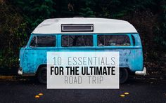 10 ESSENTIALS FOR THE ULTIMATE ROAD TRIP