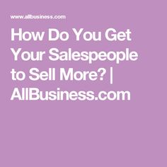 How Do You Get Your Salespeople to Sell More? | AllBusiness.com