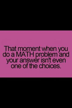 ...sums up my 8th grade math experience.