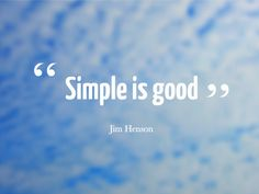 """""""Simple is good."""" – Jim Henson ... and more inspirational design quotes to get motivated"""