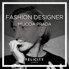 #Fashion #Designers: Miuccia Prada  By Felicity Urban