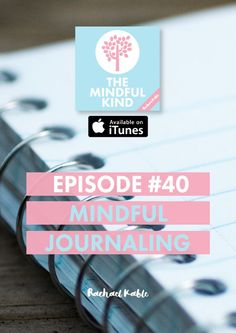 The Mindful Kind podcast, episode 40: Discover more about mindful journaling, including thought journaling, gratitude journaling and de-briefing after work to let go of stress!
