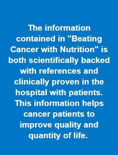 Optimal nutrition with appropriate medical treatment can dramatically improve the quality and quantity of life when beating cancer with nutrition.