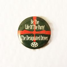 Be the Life of the Party The Designated Driver AAA Pinback Button Triple A Badge Don't Drink & Drive by ThriftyTheresa